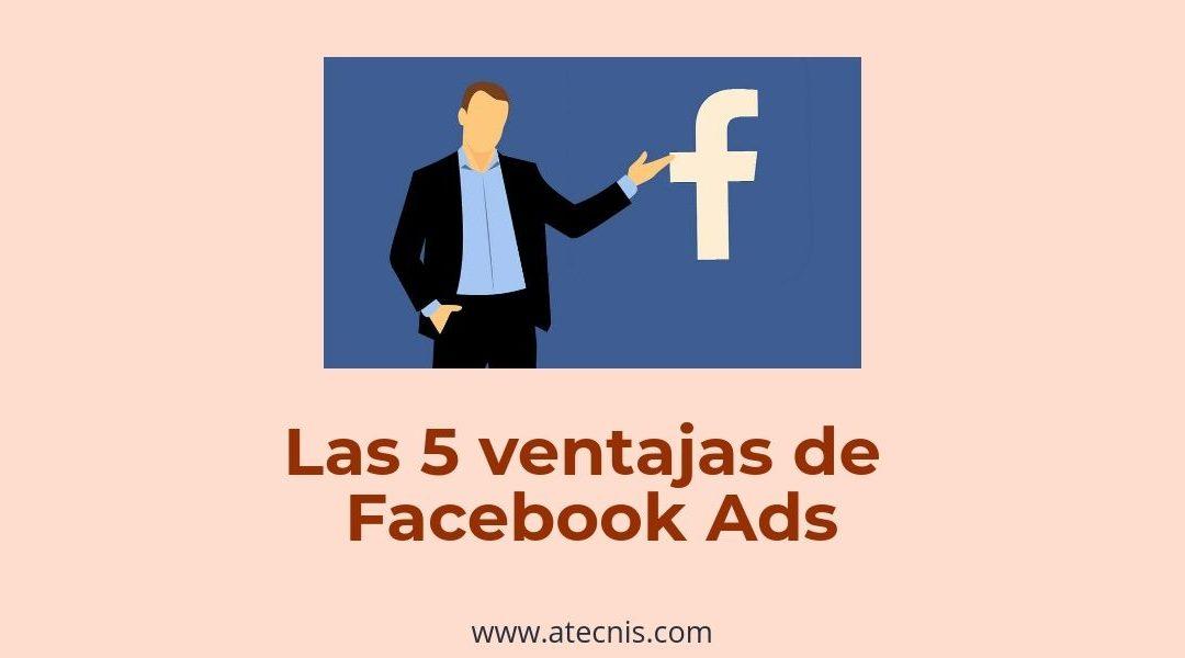 Las 5 ventajas de Facebook Ads