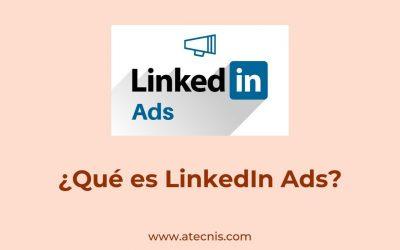 ¿Qué es LinkedIn Ads?