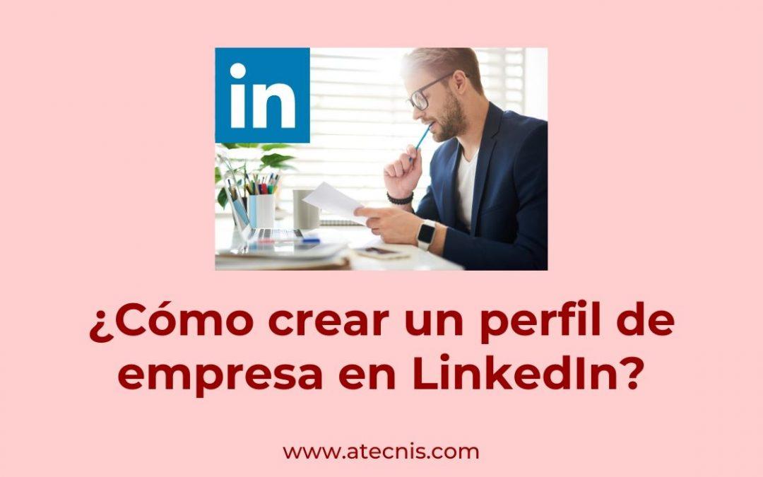 ¿Cómo crear un perfil de empresa en LinkedIn?