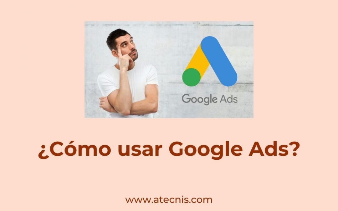 ¿Cómo usar Google Ads?