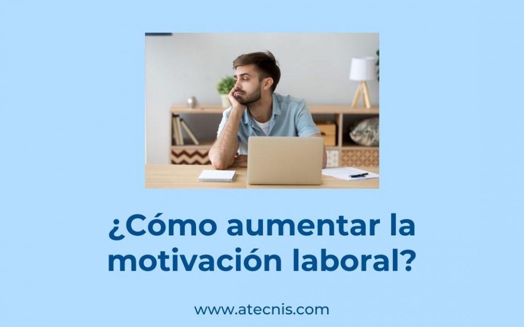 ¿Cómo aumentar la motivación laboral?