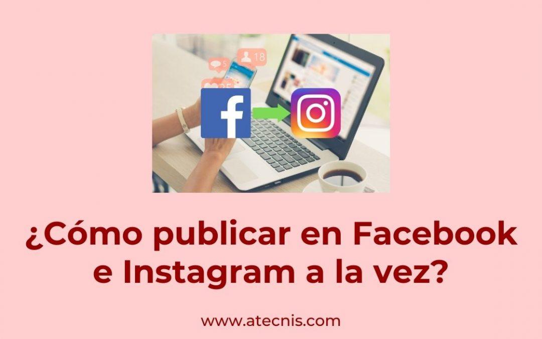 ¿Cómo publicar en Facebook e Instagram a la vez?